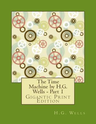 The Time Machine by H.G. Wells - Part 1: Gigantic Print Edition