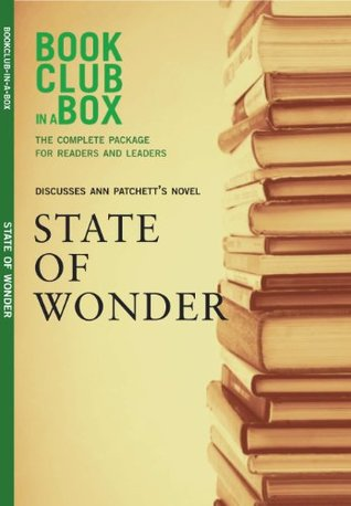 Bookclub-in-a-Box Discusses State of Wonder by Ann Patchett (Book Club in a Box: The Complete Package for Readers and Leaders)