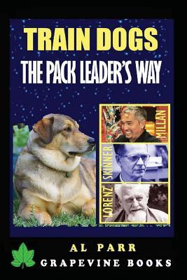 Train Dogs the Pack Leader's Way!: