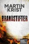 Brandstifter by Martin Krist