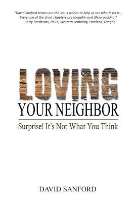 Loving Your Neighbor: Surprise! It's Not What You Think