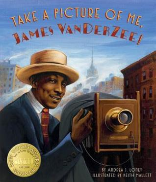 Take a Picture of Me, James Van Der Zee! by Andrea J. Loney