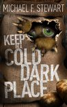 Keep in a Cold, Dark Place by Michael F. Stewart