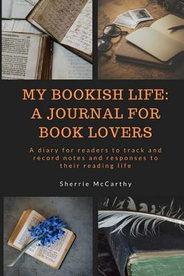 My Bookish Life: A Journal for Book Lovers: A Diary for Readers to Track and Record Notes and Responses to Their Reading Life