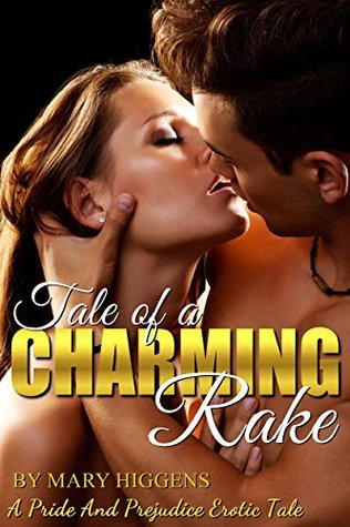 Tale Of A Charming Rake: A Pride And Prejudice Erotic Tale