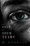 The Salt of Your Tears