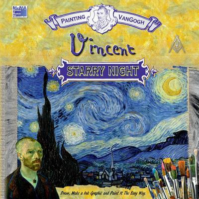 Painting Vincent Van Gogh Starry Night.: Draw, Make a Ink Graphic and Paint It the Easy Way.