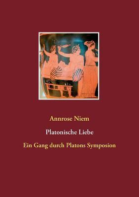 Platonische Liebe: Ein Gang durch Platons Symposion