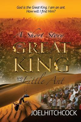 The Great King and the Little Ant - A Short Story: God is the Great King. I am the ant. How will I find Him?