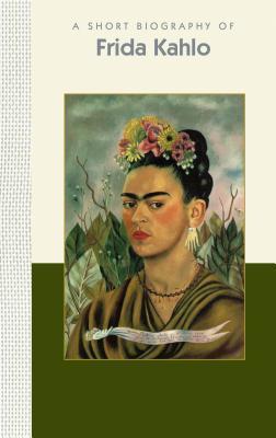 Frida Kahlo: A Short Biography