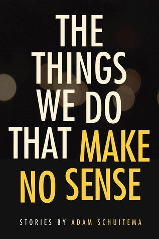 The Things We Do That Make No Sense: Stories