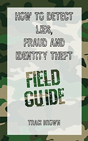 How to Detect Lies, Fraud and Identity Theft: Field Guide