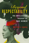 Beyond Respectability by Brittney C. Cooper