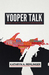 Yooper Talk by Kathryn A Remlinger