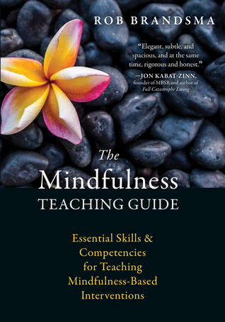 The Mindfulness Teaching Guide: Essential Skills and Competencies for Teaching Mindfulness-Based Interventions