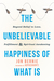 The Unbelievable Happiness of What Is: Beyond Belief to Love, Fulfillment, and Spiritual Awakening
