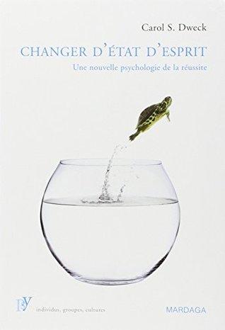 Changer d'état d'esprit : Une nouvelle psychologie de la réussite