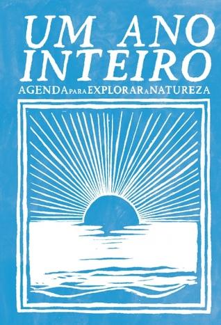 Um Ano Inteiro - Agenda para Explorar a Natureza