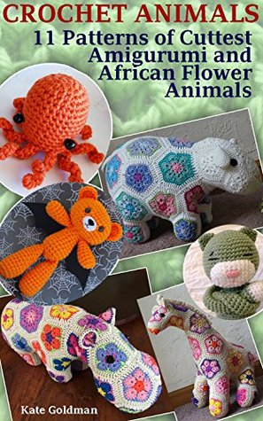 Crochet Animals 11 Patterns Of Cuttest Amigurumi And African Flower