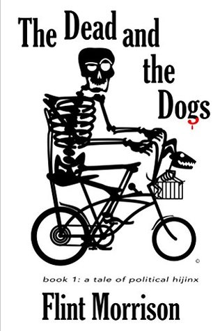 The Dead and the Dogs: Book 1: A Tale of Political Hijinx