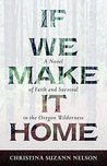 If We Make It Home: A Novel of Faith and Survival in the Oregon Wilderness