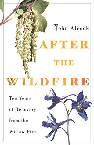 Goodreads | After the Wildfire: Ten Years of Recovery from the Willow Fire