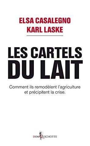 Les Cartels du lait. Comment ils remodèlent l'agriculture et précipitent la crise.: Comment ils remodèlent l'agriculture et précipitent la crise. (NON FICTION)