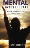 Mental Battlefield: Winning the Spiritual War for Your Mind