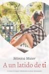 A un latido de ti by Monica Maier