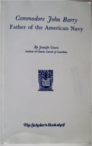 Commodore John Barry: Father of the American Navy
