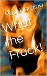 What the Frack! (Seth Dickens Gap Years Trilogy Book 1)