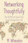 Networking Thoughtfully: The 30 Minute Read That Could Change Your Life