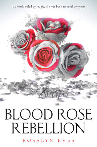 Blood Rose Rebellion (Blood Rose Rebellion) by Rosalyn Eves