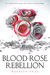Blood Rose Rebellion (Blood...