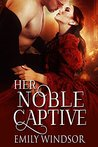 Her Noble Captive (The Captivating Debutantes Series. Book 3)