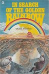 In Search of the Golden Rainbow: A Once In a Lifetime Adventure