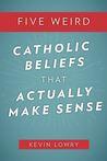 Five Weird Catholics Beliefs that Actually Make Sense