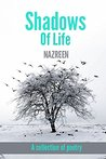 Shadows of Life by Nazreen