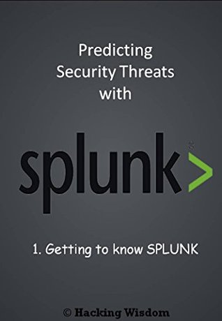 Getting to Know Splunk (Predicting Security Threats with Splunk Book 1)