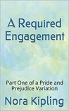 A Required Engagement: A Pride and Prejudice Variation