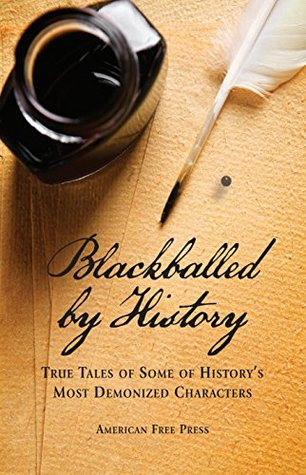 Blackballed by History: True Tales of Some of History's Most Demonized Characters