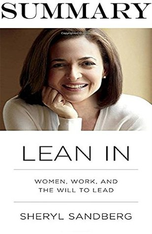 Summary of Lean In: Women, Work, and the Will to Lead by Sheryl Sandberg|Key Concepts in 15 Min or Less