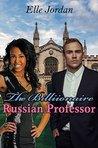 The Billionaire Russian Professor by Elle Jordan