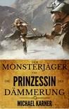 Der Monsterjäger und die Prinzessin der Dämmerung by Michael Karner