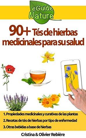 90+ Tés de hierbas medicinales para su salud: Pequeña guía digital para aprender las propiedades naturales y curativas de las plantas (eGuide Nature nº 3)