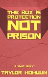 The Box Is Protection, Not Prison