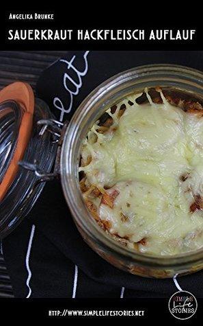 Das LowCarb Kochbuch: Sauerkraut Hackfleisch Auflauf: Ausprobierte Rezepte mit Gelinggarantie (LowCarb Rezept: Sauerkraut Hackfleisch Auflauf 45)