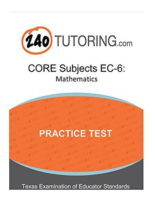 TExES CORE Subjects EC-6: Mathematics: A practice test for the mathematics subtest of the CORE Subjects EC-6 exam.