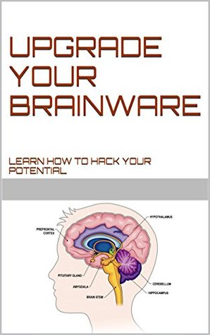 UPGRADE YOUR BRAINWARE: Learn how to hack your Potential