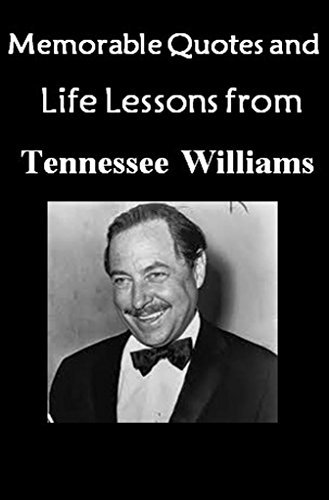 Memorable Quotes and Life Lessons from TENNESSEE WILLIAMS